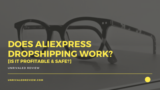 Does AliExpress Dropshipping Work? [Is It Profitable & Safe?]