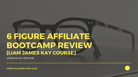 6 Figure Affiliate Bootcamp Review [Liam James Kay Course]