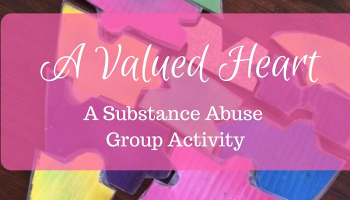 A Valued Heart: A Substance Abuse Group Activity