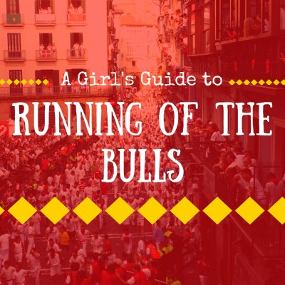 Running of the Bulls: A Girl's Guide