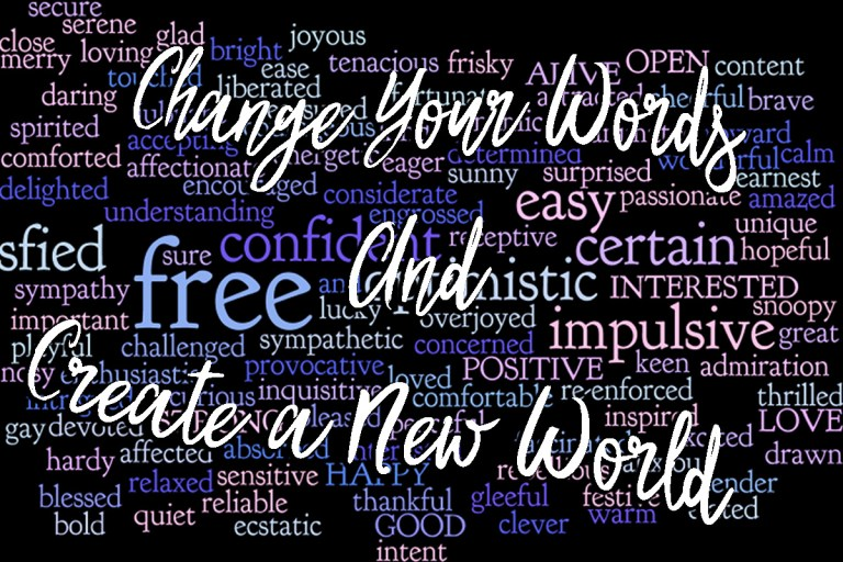 Change your Words And Create a New World
