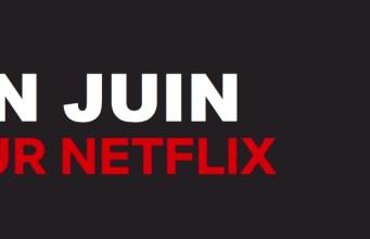 Netflix : les sorties du mois de juin