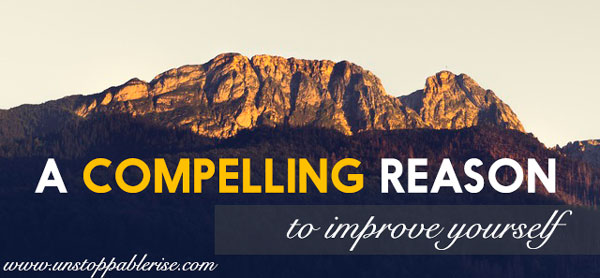 A Compelling Reason To Improve Yourself