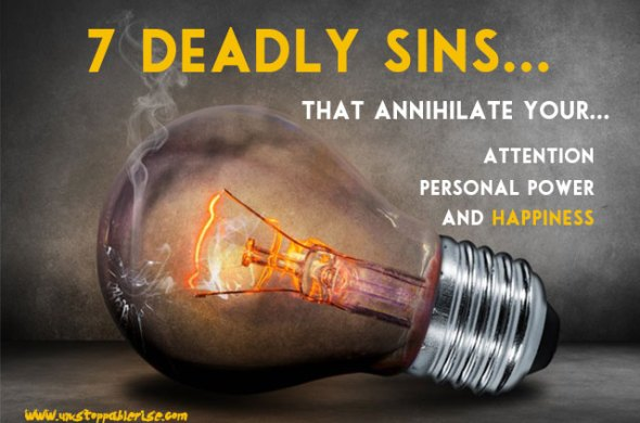 Seven Deadly Sins That Annihilate Your Attention, Personal Power, and Happiness