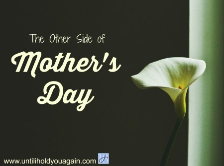 The Other Side of Mothers Day, Mothers Day, Bereaved Moms on Mothers Day