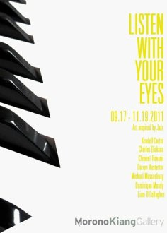 Listen With Your Eyes Art Inspired by Jazz September 17 - November 19, 2011 Morono Kiang Gallery