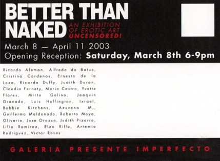 Better Than Naked An Erotic Exhibit March 8- April 13, 2003 Galeria Presente Imperfecto