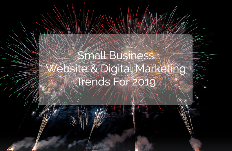 Small Business Website & Digital Marketing Trends For 2019