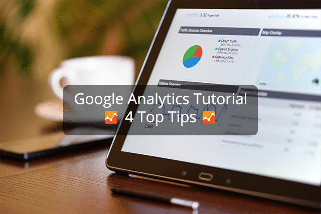 Google Analytics Tutorial: 4 Tips For Small Businesses