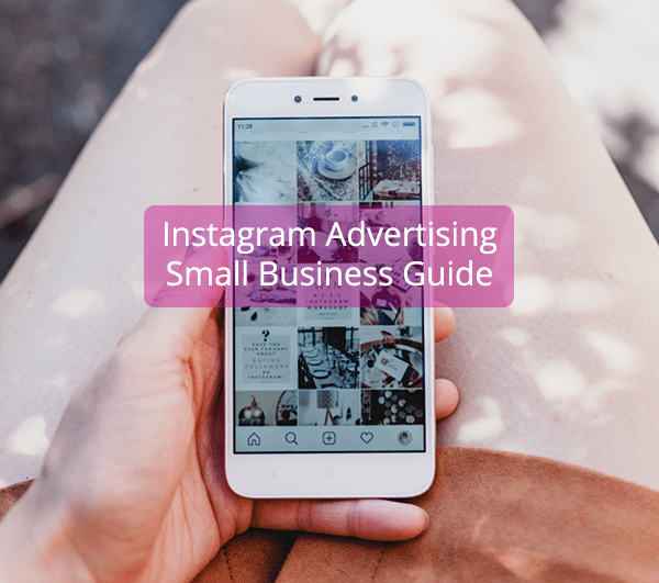 Instagram Advertising: Small Business Guide