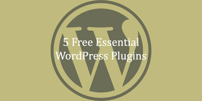 5 Free Essential WordPress Plugins Guide