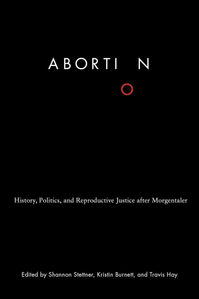 "Cover of book, ""Abortion: History, politics, and reproductive justice after Morgentaler"""