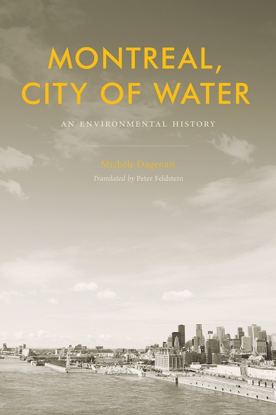 cover of book by Michele Dagenais, Montreal: City of water, an environmental history