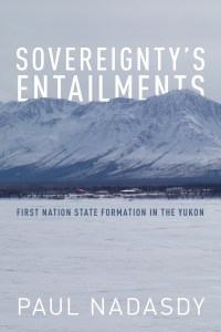 Cover of book, Sovereignty's Entailments, by Paul Nadasdy