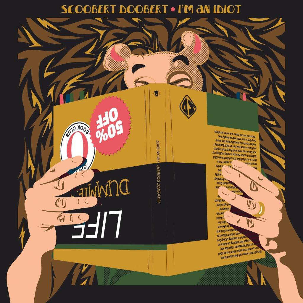 Scoobert Doobert - I'm an Idiot
