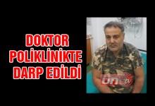 Doktora Poliklinikte Darp!