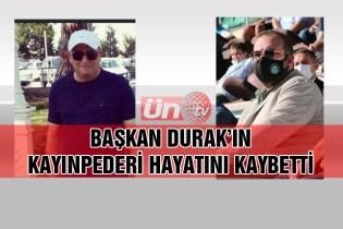 Başkan Durak'ın Kayıpederinden Üzücü Haber