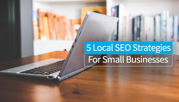 5 Local SEO Strategies For Small Businesses