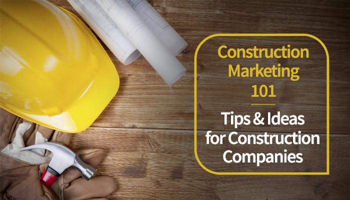 Construction Marketing Tips & Ideas for Construction Companies