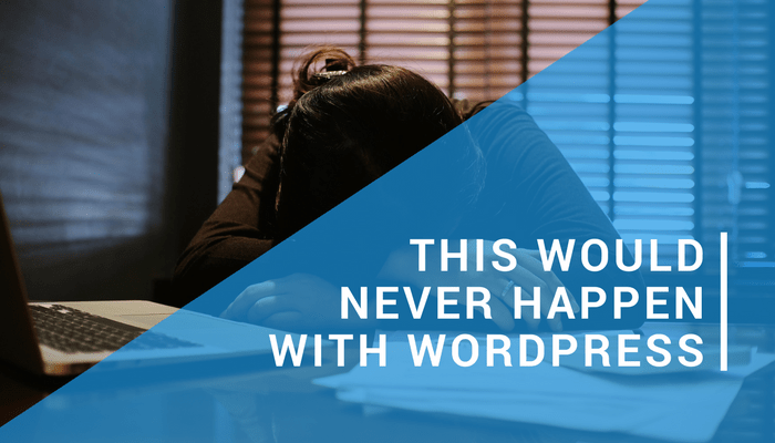 This Would Never Happen With WordPress