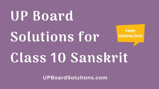 UP Board Solutions for Class 10 Sanskrit संस्कृत