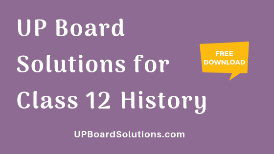 UP Board Solutions for Class 12 History इतिहास