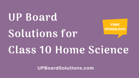 UP Board Solutions for Class 10 Home Science गृह विज्ञान