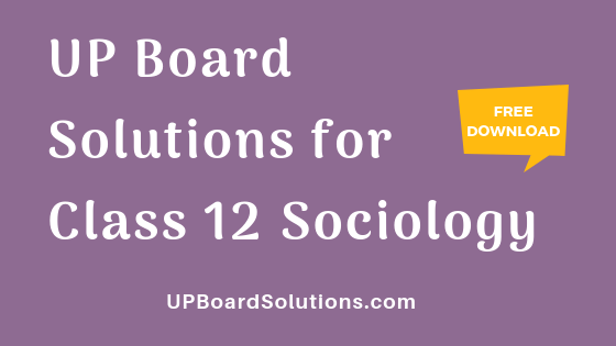 UP Board Solutions for Class 12 Sociology समाजशास्‍त्र