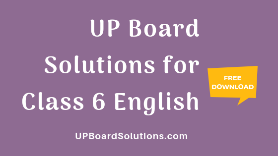 UP Board Solutions for Class 6 English Rainbow – UP Board