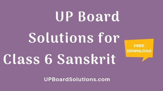 UP Board Solutions for Class 6 Sanskrit संस्कृत पीयूषम्
