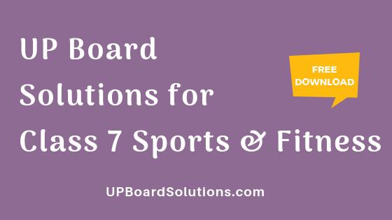 UP Board Solutions for Class 7 Sports and Fitness खेलकूद : खेल और स्वास्थ्य