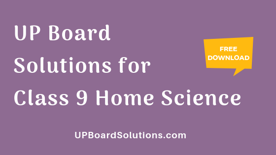 UP Board Solutions for Class 9 Home Science गृह विज्ञान