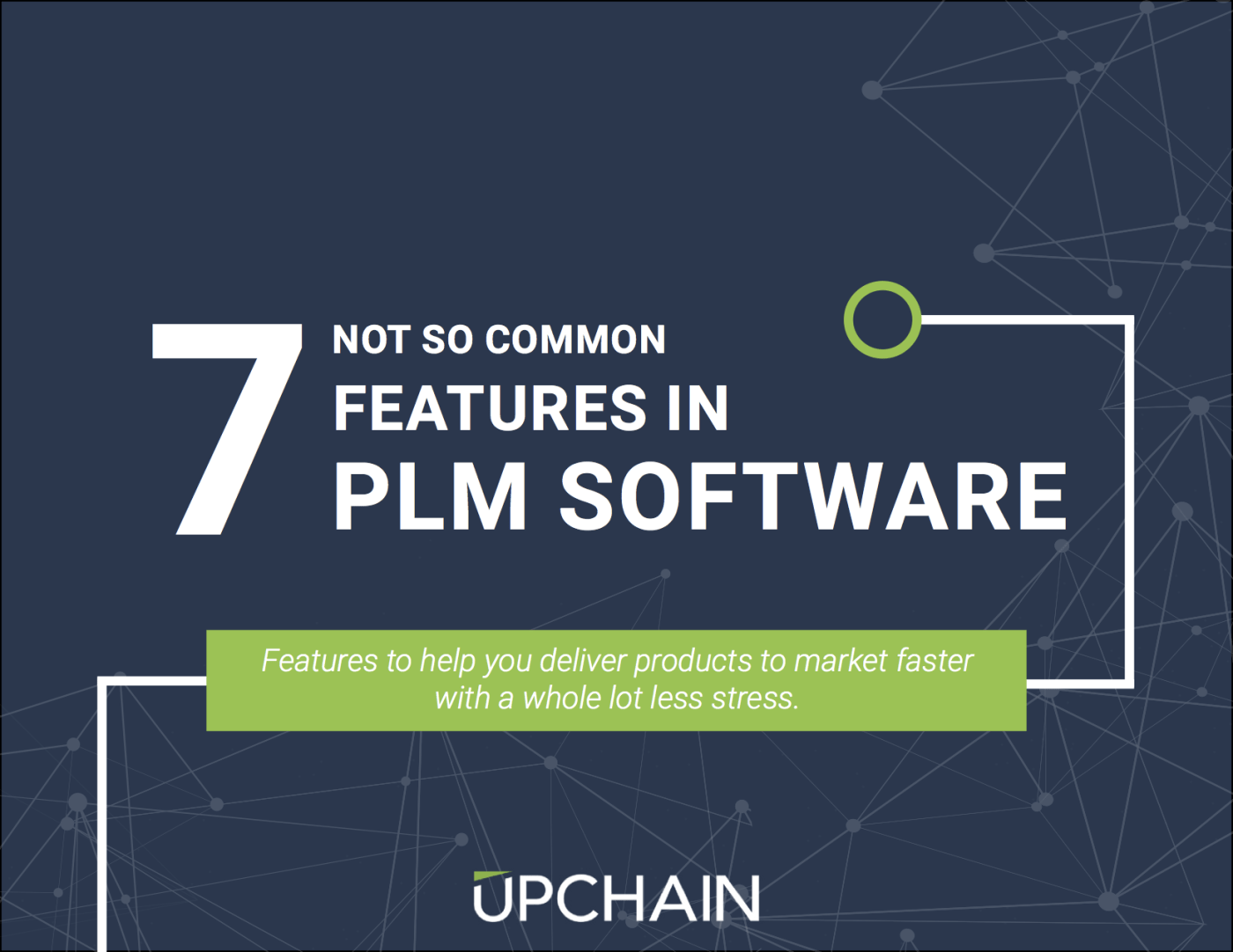 7 not so common features in PLM Software ebook: features to help you deliver products to market faster with a whole lot less stress. Upchain.