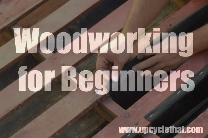 Woodworking for Beginners Tips & Tools | Upcycle That