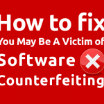 How to Fix You May Be A Victim of Software Counterfeiting Error