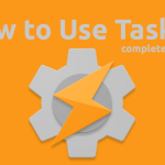 How to Use Tasker: Complete Tutorial