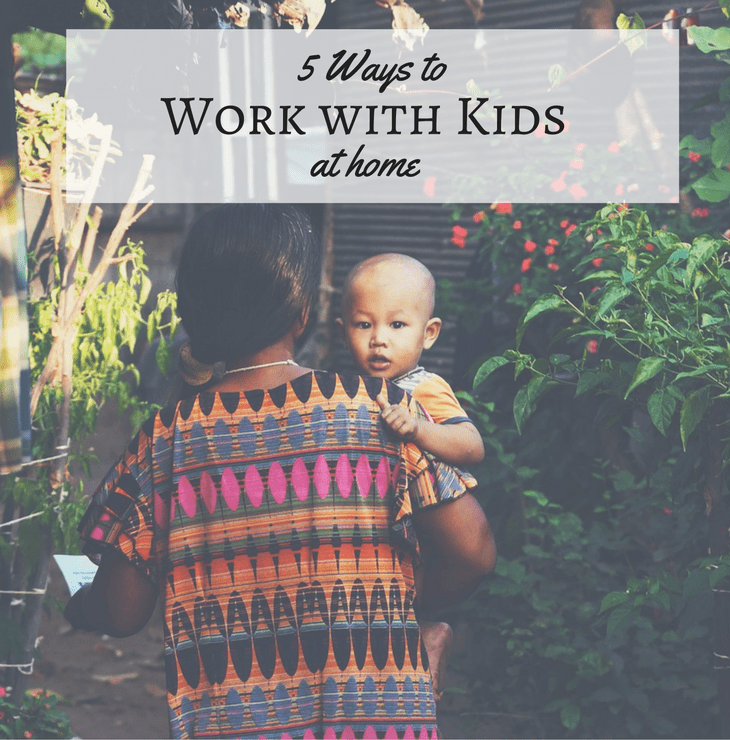 5 ways to work with kids at home
