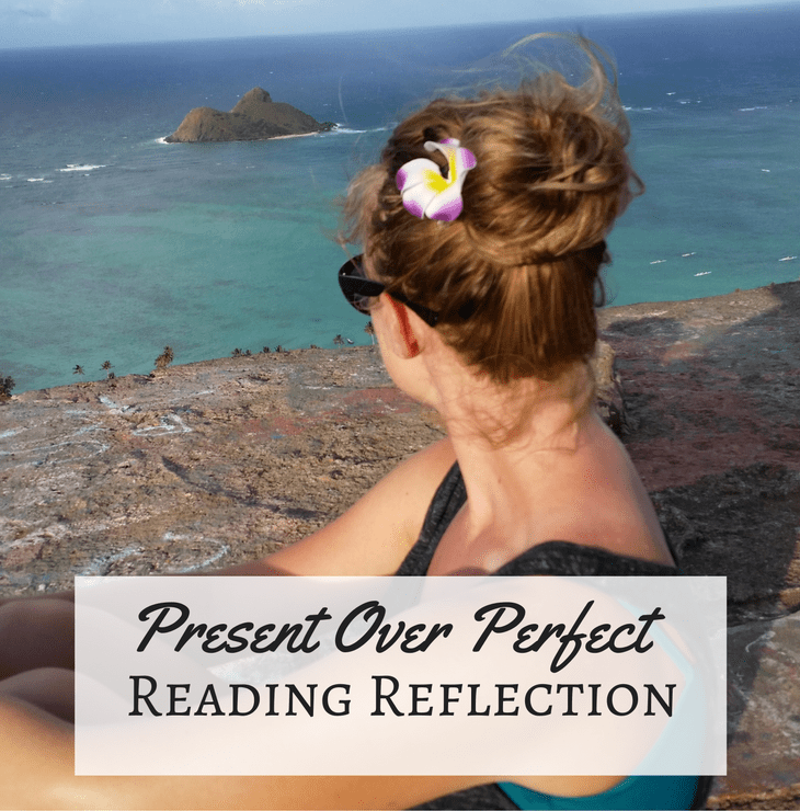 Present Over Perfect  Reading Reflection   uplifting anchor present over perfect