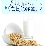 Simple and Easy Alternatives to Cold Cereal