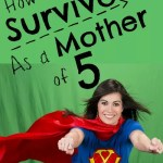 How to Survive as a Mother of 5