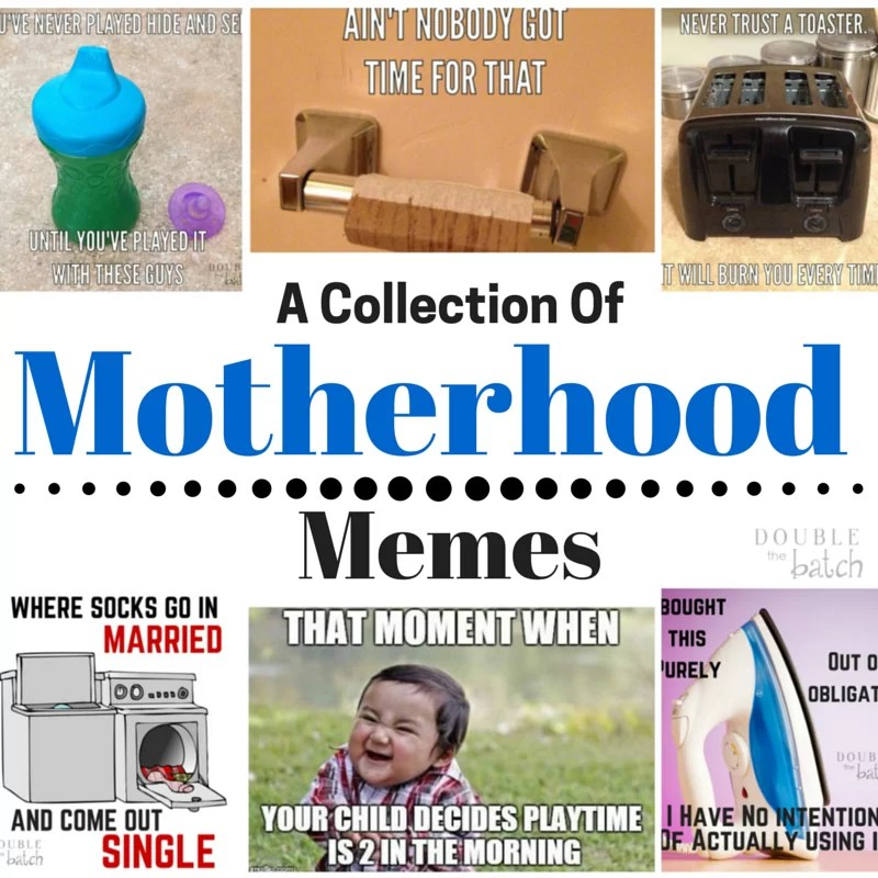 This Collection of Motherhood Memes is a crack up!!