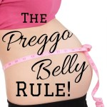 The Preggo Belly Rule!
