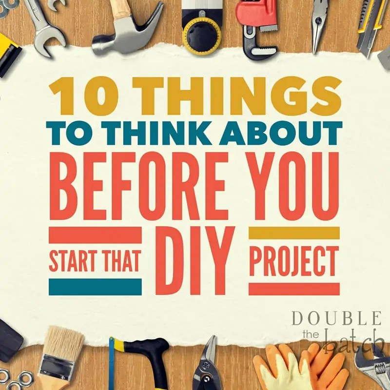 Don't make all the first-timer mistakes! Read this list before your start your DIY project!