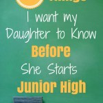 10 Things I Want My Daughter To Know Before She Starts Jr. High