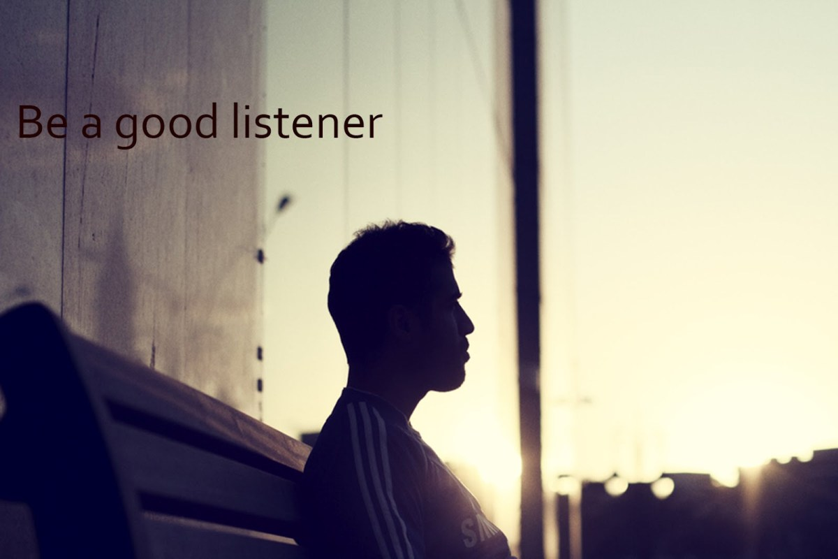 Be a good listener
