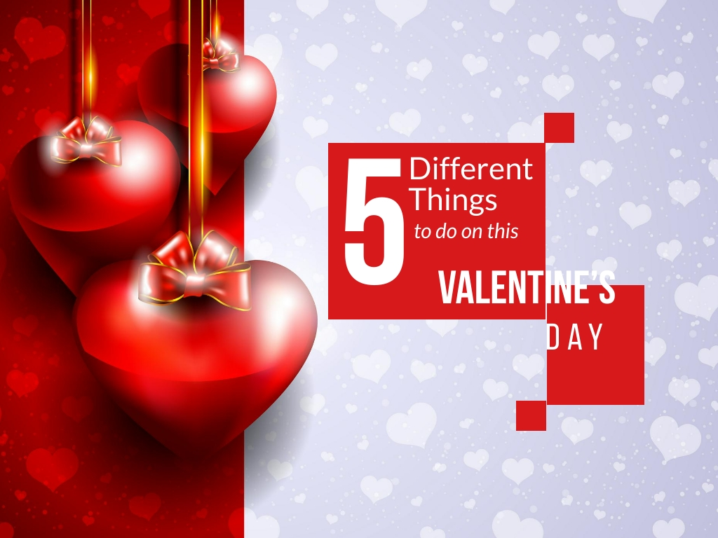 5 Different things to do on this Valentine's Day