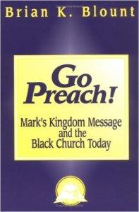 Go Preach!: Mark's Kingdom Message and the Black Church Today