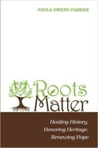 Roots Matter: Healing History, Honoring Heritage, Renewing Hope