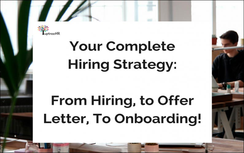 Your Complete Hiring Strategy: From Hiring, to Offer Letter, To Onboarding!
