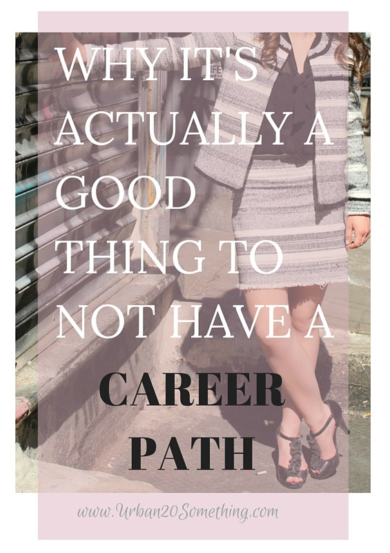 Click Here to Read Why It's A-Okay (and actually a good thing) To Not Have A Defined Career Path